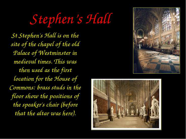 Stephen's Hall St Stephen's Hall is on the site of the chapel of the old Pala...
