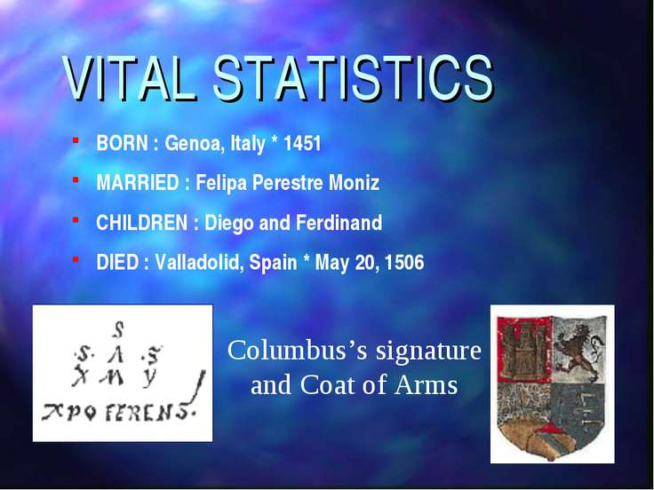 VITAL STATISTICS BORN : Genoa, Italy * 1451 MARRIED : Felipa Perestre Moniz C...