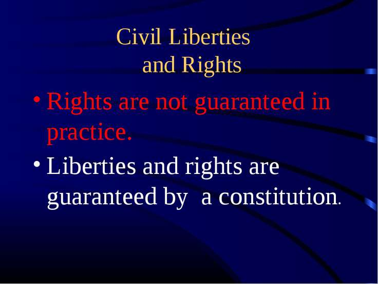 Civil Liberties and Rights Rights are not guaranteed in practice. Liberties a...