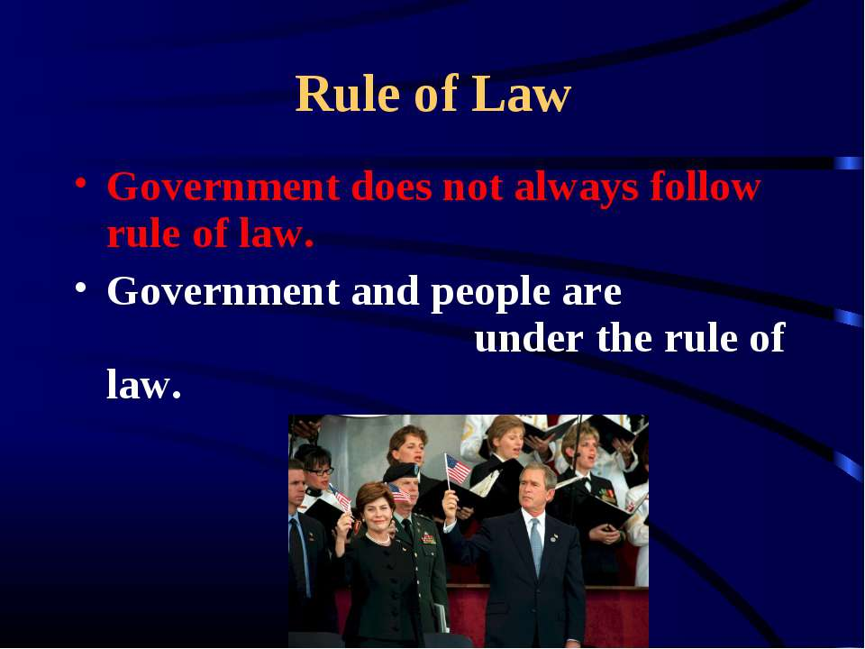 Rule of Law Government does not always follow rule of law. Government and peo...