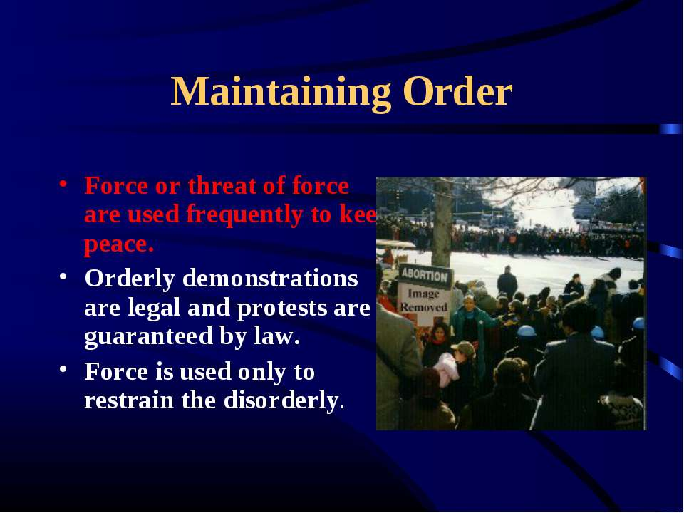 Maintaining Order Force or threat of force are used frequently to keep peace....