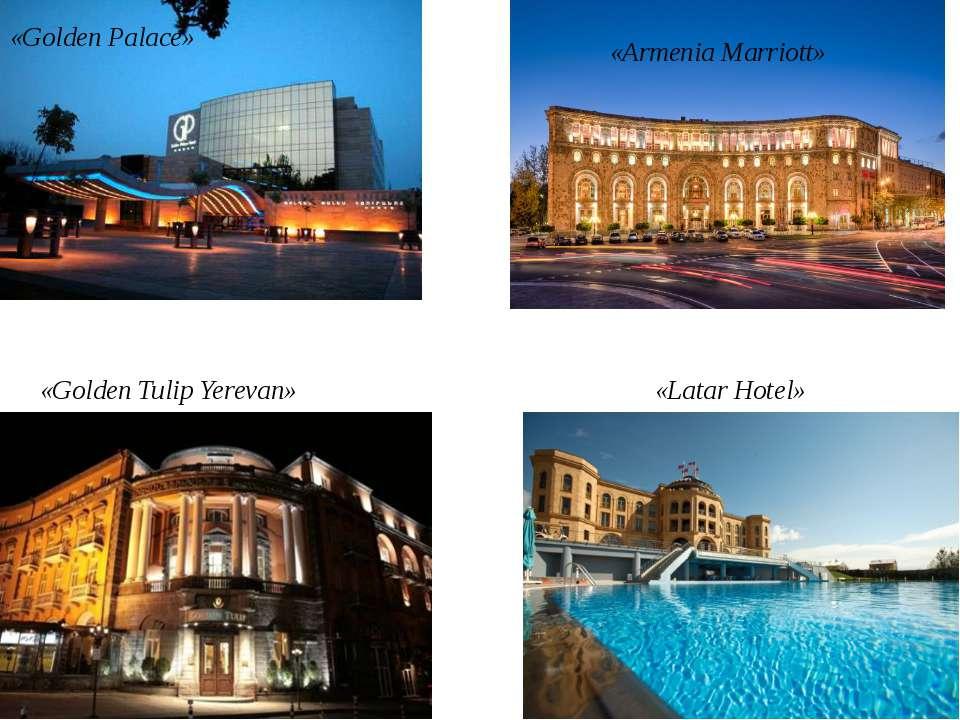 «Golden Palace» «Armenia Marriott» «Golden Tulip Yerevan» «Latar Hotel»