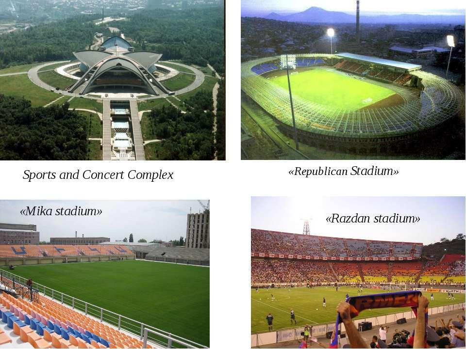 «Republican Stadium» «Mika stadium» «Razdan stadium» Sports and Concert Complex