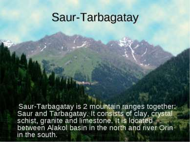 Saur-Tarbagatay Saur-Tarbagatay is 2 mountain ranges together: Saur and Tarba...