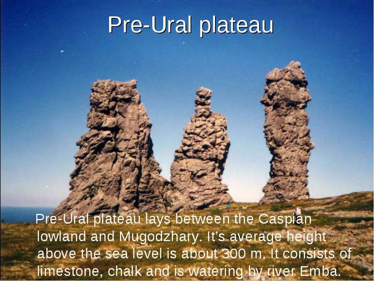 Pre-Ural plateau Pre-Ural plateau lays between the Caspian lowland and Mugodz...