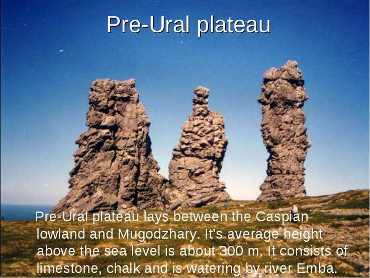 Pre-Ural plateau Pre-Ural plateau lays between the Caspian lowland and Mugodz...