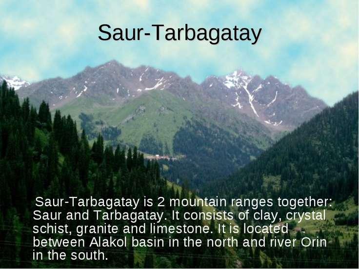 Saur-Tarbagatay Saur-Tarbagatay is 2 mountain ranges together: Saur and Tarba...