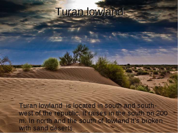 Turan lowland Turan lowland is located in south and south-west of the republi...