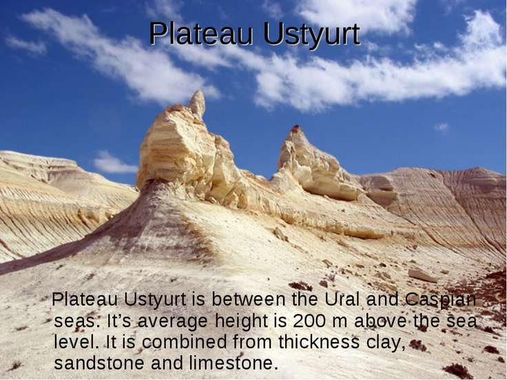 Plateau Ustyurt Plateau Ustyurt is between the Ural and Caspian seas. It's av...
