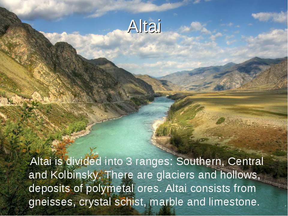 Altai Altai is divided into 3 ranges: Southern, Central and Kolbinsky. There ...