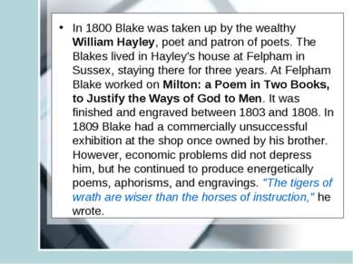 In 1800 Blake was taken up by the wealthy William Hayley, poet and patron of ...