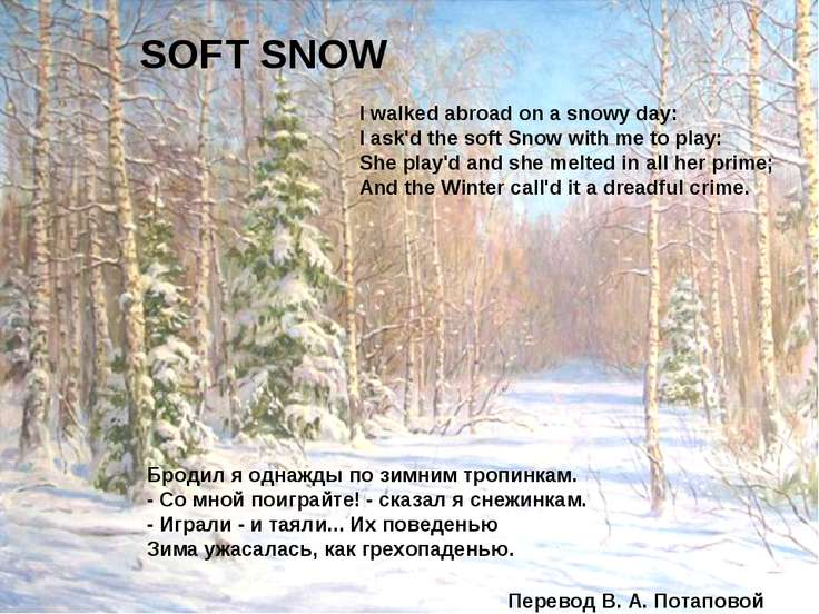 SOFT SNOW I walked abroad on a snowy day: I ask'd the soft Snow with me to pl...