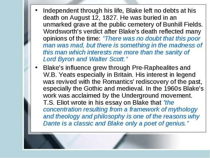 Independent through his life, Blake left no debts at his death on August 12, ...