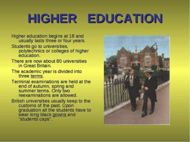 HIGHER EDUCATION Higher education begins at 18 and usually lasts three or fou...