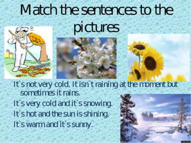 Match the sentences to the pictures s It`s not very cold. It isn`t raining at...