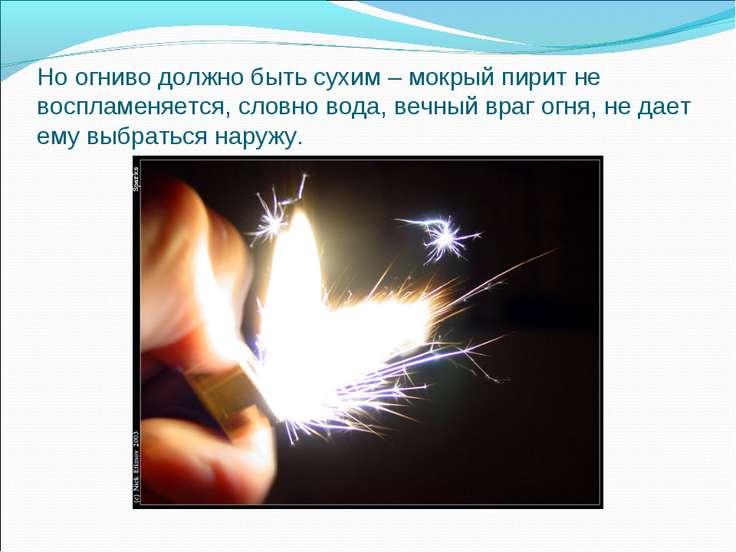 Но огниво должно быть сухим – мокрый пирит не воспламеняется, словно вода, ве...