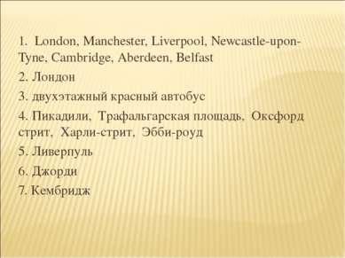 1. London, Manchester, Liverpool, Newcastle-upon-Tyne, Cambridge, Aberdeen, B...