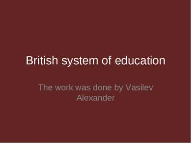 British system of education The work was done by Vasilev Alexander