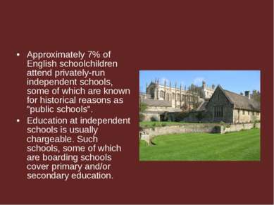 Approximately 7% of English schoolchildren attend privately-run independent s...