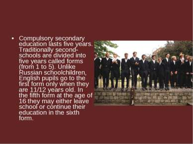 Compulsory secondary education lasts five years. Traditionally second-schools...
