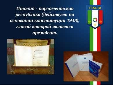Италия - парламентская республика (действует на основании конституции 1948), ...