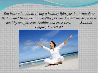 You hear a lot about living a healthy lifestyle, but what does that mean? In ...