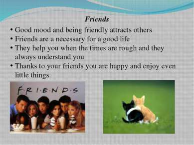 Friends Good mood and being friendly attracts others Friends are a necessary ...