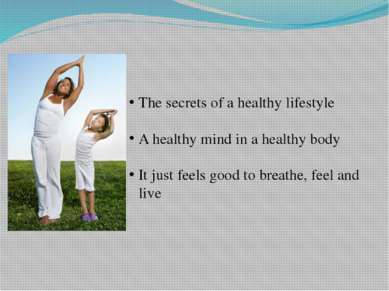 The secrets of a healthy lifestyle A healthy mind in a healthy body It just f...