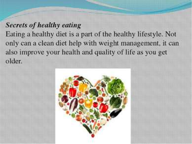 Secrets of healthy eating Eating a healthy diet is a part of the healthy life...