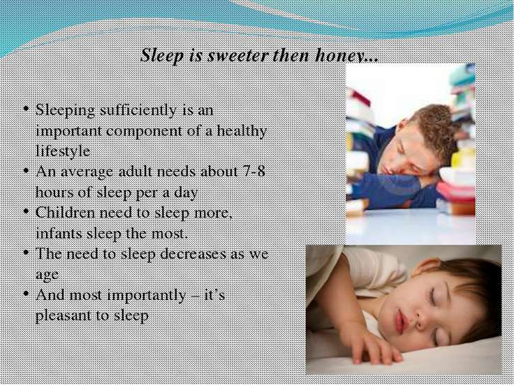 Sleep is sweeter then honey... Sleeping sufficiently is an important componen...
