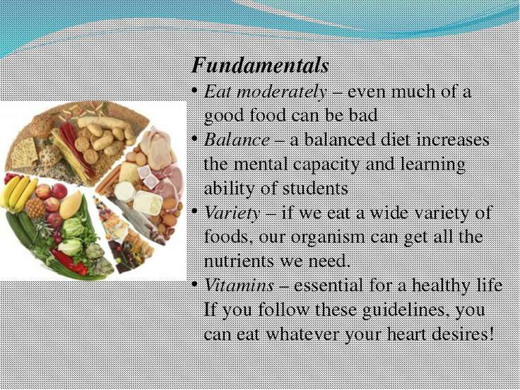 Fundamentals Eat moderately – even much of a good food can be bad Balance – a...