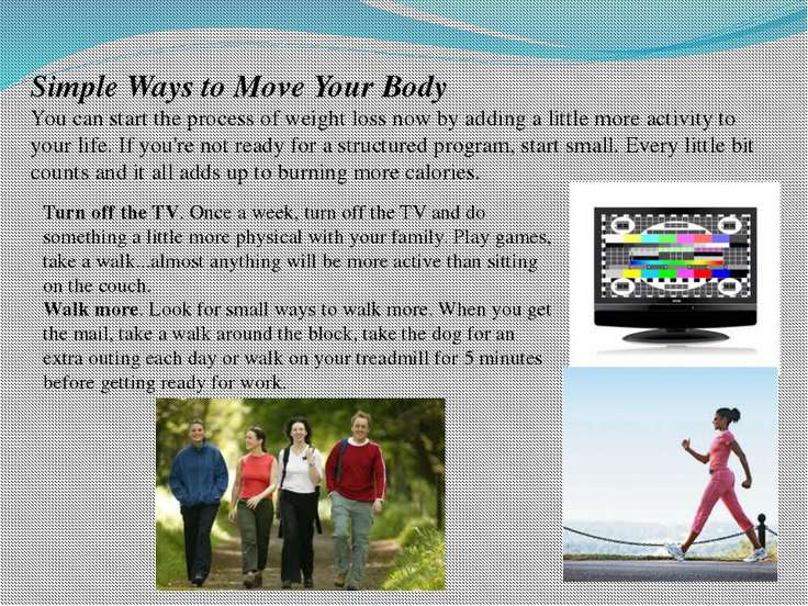 Simple Ways to Move Your Body You can start the process of weight loss now by...