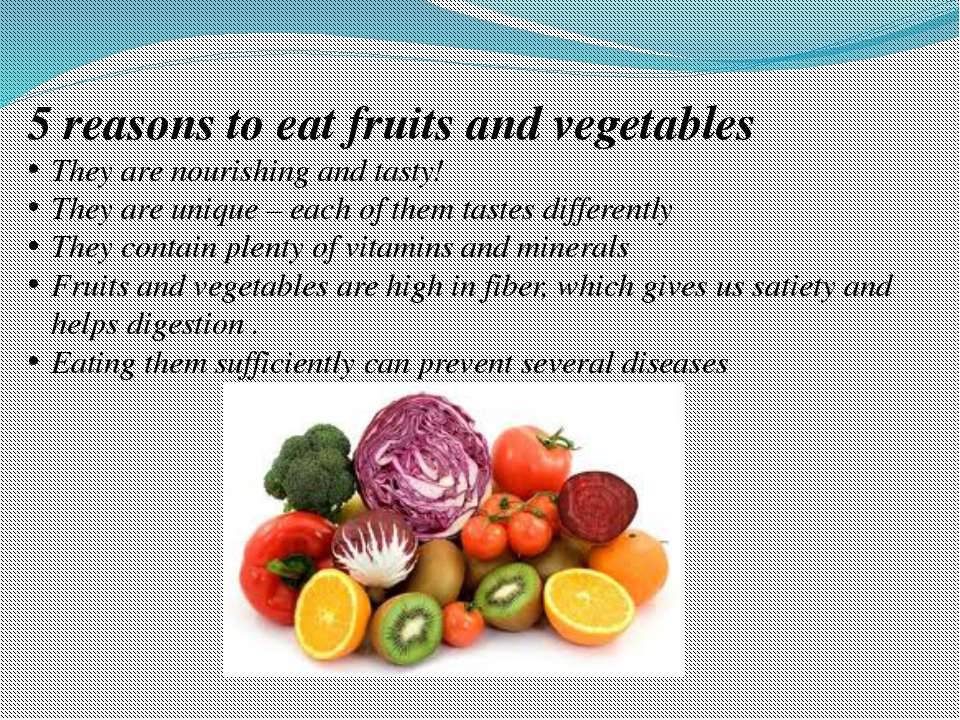 5 reasons to eat fruits and vegetables They are nourishing and tasty! They ar...