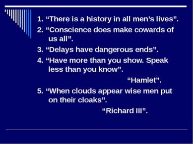 "1. ""There is a history in all men's lives"". 2. ""Conscience does make cowards ..."