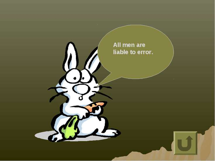 All men are liable to error.