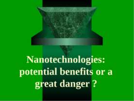 Nanotechnologies: potential benefits or a great danger?