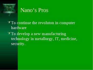 Nano's Pros To continue the revoluton in computer hardware To develop a new m...