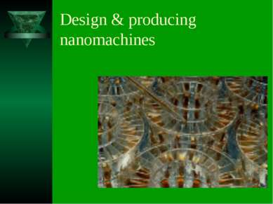 Design & producing nanomachines