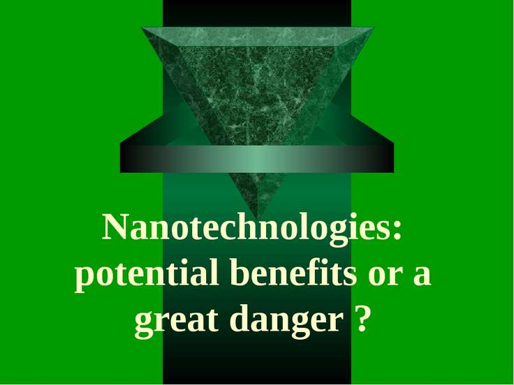 Nanotechnologies: potential benefits or a great danger ?
