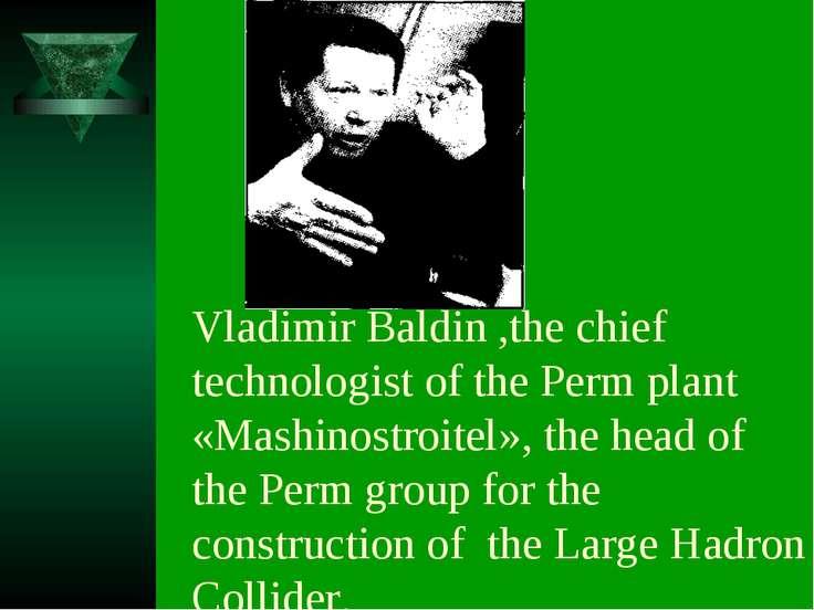 Vladimir Baldin ,the chief technologist of the Perm plant «Mashinostroitel», ...