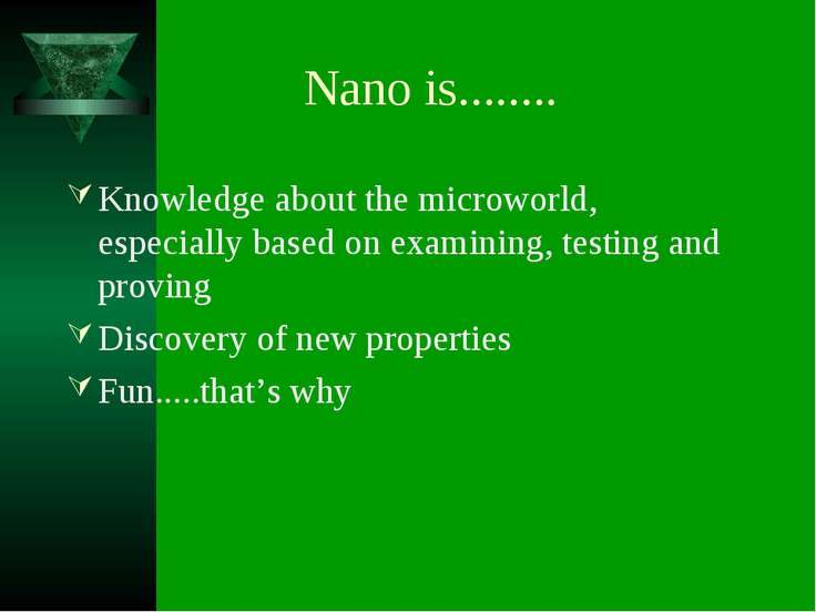 Nano is........ Knowledge about the microworld, especially based on examining...