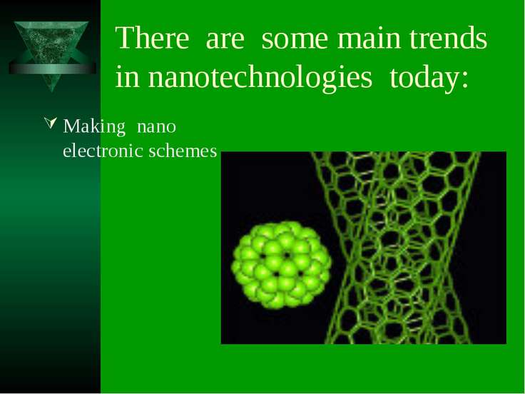 There are some main trends in nanotechnologies today: Making nano electronic ...