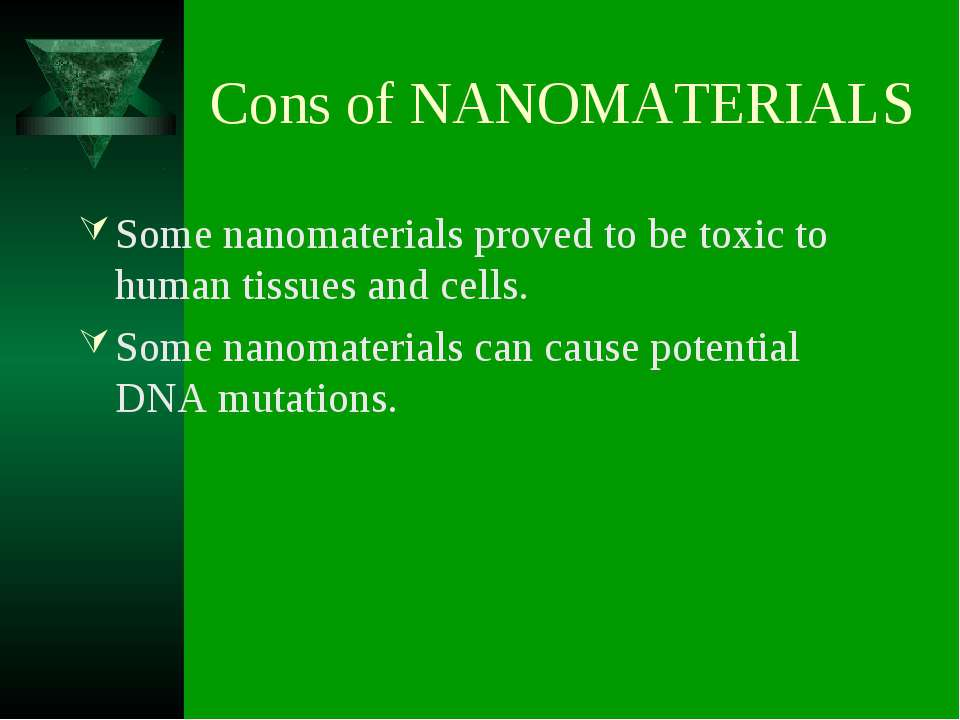 Cons of NANOMATERIALS Some nanomaterials proved to be toxic to human tissues ...