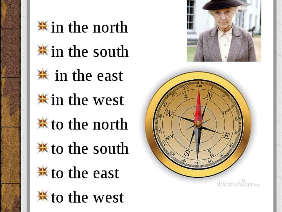Запомните следующие застывшие словосочета ния: in the north in the south in t...
