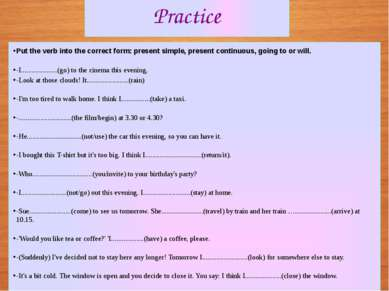 Put the verb into the correct form: present simple, present continuous, going...