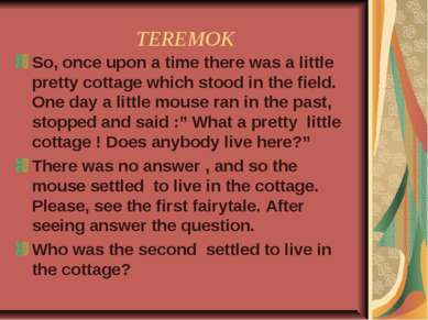TEREMOK So, once upon a time there was a little pretty cottage which stood in...