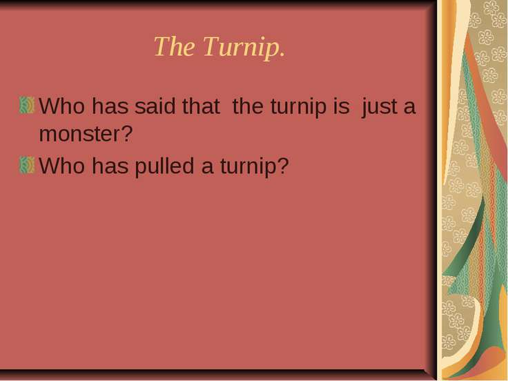 The Turnip. Who has said that the turnip is just a monster? Who has pulled a ...