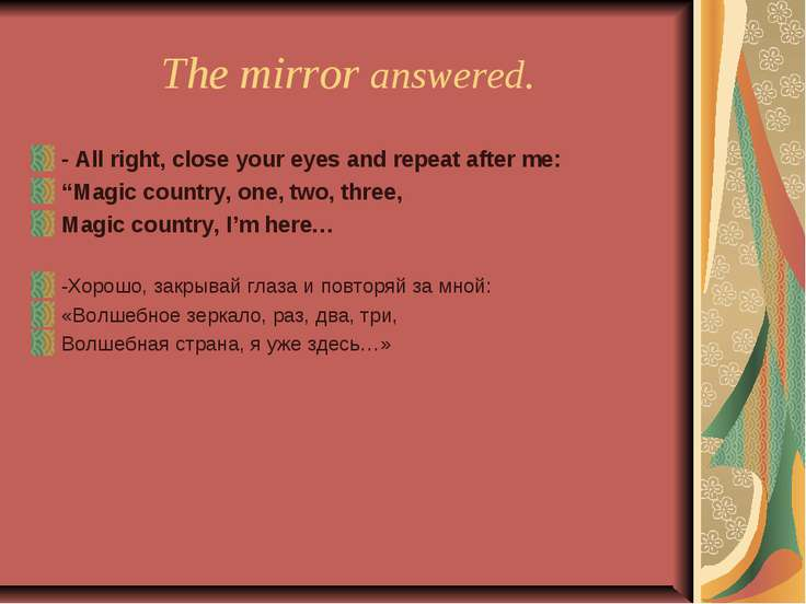"The mirror answered. - All right, close your eyes and repeat after me: ""Magic..."