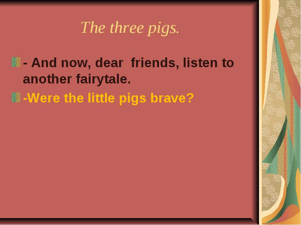 The three pigs. - And now, dear friends, listen to another fairytale. -Were t...
