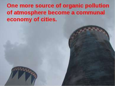 One more source of organic pollution of atmosphere become a communal economy ...